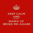 KEEP CALM AND  OH WAIT... MAMA CP  BROKE ME AGAIN! - Personalised Poster large