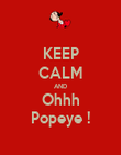 KEEP CALM AND Ohhh Popeye ! - Personalised Poster large