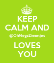 KEEP CALM AND @OhMegaZinnetjes LOVES YOU - Personalised Poster small