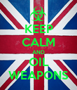 KEEP CALM AND OIL WEAPONS - Personalised Poster large
