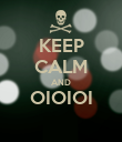 KEEP CALM AND OIOIOI  - Personalised Poster large