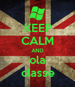 KEEP CALM AND ola classe - Personalised Poster large