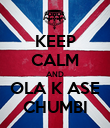 KEEP CALM AND OLA K ASE CHUMBI - Personalised Poster large