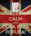 KEEP CALM AND OLHA ESTA FOFURA! - Personalised Poster large
