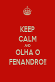 KEEP CALM AND OLHA O FENANDRO!! - Personalised Poster large