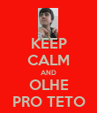 KEEP CALM AND OLHE PRO TETO - Personalised Poster large