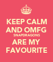 KEEP CALM AND OMFG SNAPDRAGONS ARE MY FAVOURITE - Personalised Poster large