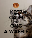 KEEP CALM AND OMG A WAFFLE - Personalised Poster large