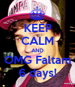 KEEP CALM AND OMG Faltam 6 days! - Personalised Poster large