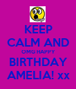 KEEP CALM AND OMG HAPPY BIRTHDAY AMELIA! xx - Personalised Poster large