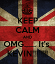 KEEP CALM AND OMG...... It's  KEVIN!!!!!!!! - Personalised Poster small