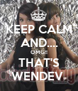 KEEP CALM AND.... OMG!! THAT'S WENDEV  - Personalised Poster large