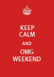 KEEP CALM AND OMG WEEKEND - Personalised Poster large