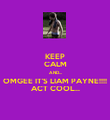 KEEP CALM AND... OMGEE IT'S LIAM PAYNE!!!! ACT COOL... - Personalised Poster large