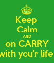 Keep  Calm AND on CARRY with you'r life  - Personalised Poster large