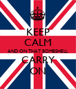 KEEP CALM AND ON THAT BOMBSHELL CARRY ON - Personalised Poster large