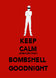 KEEP CALM ..AND ON THAT BOMBSHELL  GOODNIGHT - Personalised Poster large