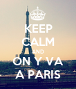 KEEP CALM AND ON Y VA A PARIS - Personalised Poster large