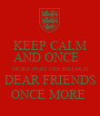 KEEP CALM AND ONCE   MORE INTO THE BREACH DEAR FRIENDS ONCE MORE  - Personalised Poster large