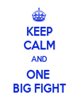 KEEP CALM AND ONE  BIG FIGHT - Personalised Poster large