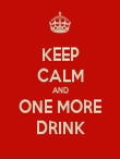KEEP CALM AND ONE MORE DRINK - Personalised Poster large
