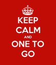 KEEP CALM AND ONE TO GO - Personalised Poster large