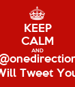 KEEP CALM AND @onedirection Will Tweet You. - Personalised Poster large