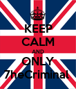 KEEP CALM AND ONLY 7heCriminal  - Personalised Poster large