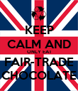KEEP CALM AND ONLY EAT FAIR-TRADE CHOCOLATE - Personalised Poster large