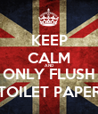 KEEP CALM AND ONLY FLUSH TOILET PAPER - Personalised Poster large