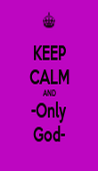 KEEP CALM AND -Only God- - Personalised Poster large