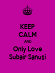 KEEP CALM AND Only Love Subair Sanusi - Personalised Poster large