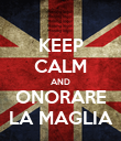 KEEP CALM AND ONORARE LA MAGLIA - Personalised Poster large