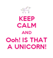 KEEP CALM AND Ooh! IS THAT A UNICORN! - Personalised Poster large