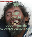 KEEP CALM AND ooooh guarda c'è ZENZI ZANZUZAZI! - Personalised Poster large