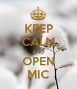 KEEP CALM AND OPEN MIC - Personalised Poster large