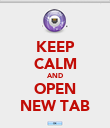 KEEP CALM AND OPEN NEW TAB - Personalised Poster large