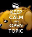 KEEP CALM AND OPEN TOPIC - Personalised Poster large