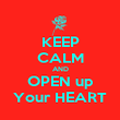 KEEP CALM AND OPEN up Your HEART - Personalised Poster large
