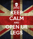 KEEP CALM AND OPEN UR LEGS - Personalised Poster large