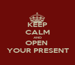 KEEP CALM AND OPEN  YOUR PRESENT - Personalised Poster large