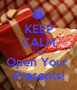 KEEP CALM AND Open Your  Presents! - Personalised Poster large