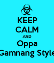 KEEP CALM AND Oppa Gamnang Style - Personalised Poster large