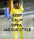 KEEP CALM AND OPPA  JAE SUK STYLE - Personalised Poster large