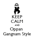 KEEP CALM AND Oppan  Gangnam Style - Personalised Poster large