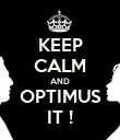KEEP CALM AND OPTIMUS IT ! - Personalised Poster large