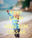 KEEP CALM AND ORAI SEM CESSAR - Personalised Poster large