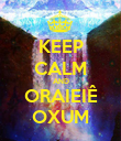 KEEP CALM AND ORAIEIÊ OXUM - Personalised Large Wall Decal