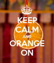 KEEP CALM AND ORANGE ON - Personalised Poster large