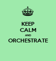 KEEP CALM AND ORCHESTRATE  - Personalised Poster large